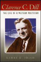 Clarence C. Dill The Life of a Western Politician