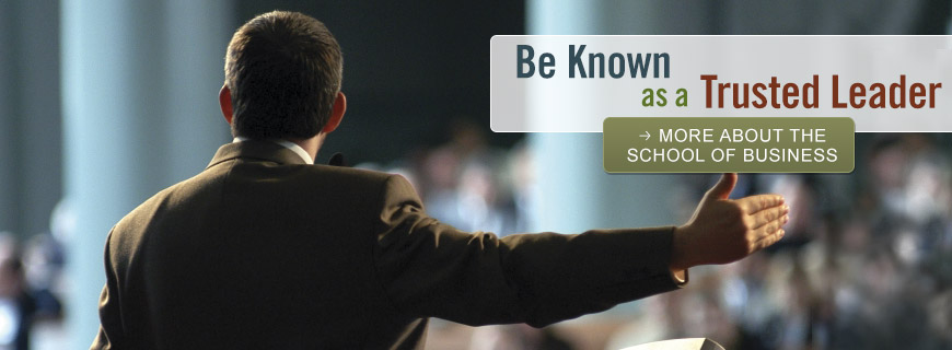 Be Known as a Trusted Leader - Learn More About the School of Business