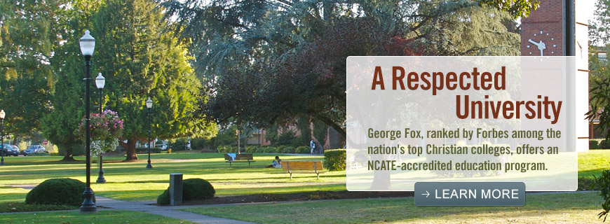 A Respected University - George Fox, ranked by Forbes among the nation's top Christian colleges, offers an NCATE-accredited education program. - Learn More