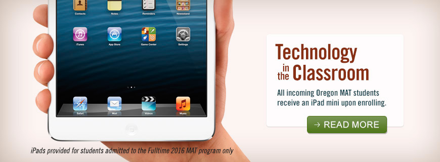 Technology in the Classroom - All incoming Oregon MAT students receive an iPad mini upon enrolling. - Read More